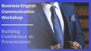 Business English Communication Workshop – Building Confidence in Presentation