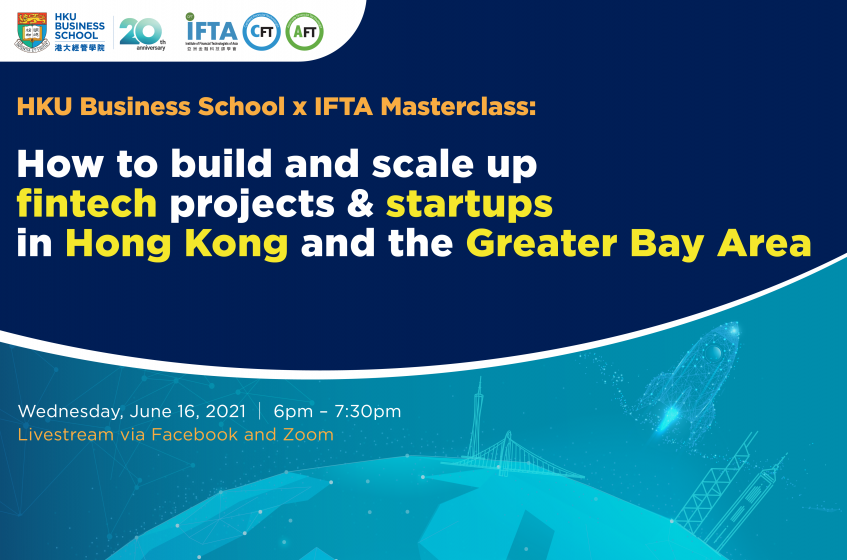 HKU Business School x IFTA Masterclass: How to build and scale up fintech projects & startups in Hong Kong and the Greater Bay Area